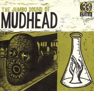 The Jumbo Sound of Mudhead