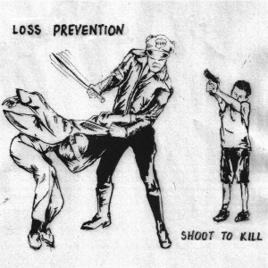Loss Prevention - Shoot To Kill