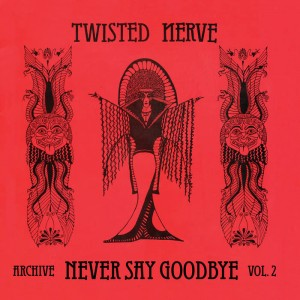 Twisted Nerve - Never Say Goodbye