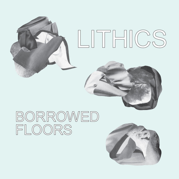 The Lithics - Borrowed Floor